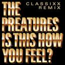 Is This How You Feel? (Classixx Remix) thumbnail
