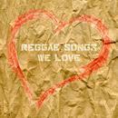 Reggae Songs We Love thumbnail