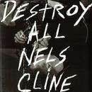 Destroy All Nels Cline thumbnail