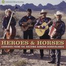 Heroes And Horses: Corridos From The Arizona-Sonora Borderlands thumbnail