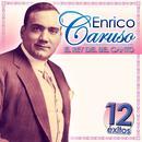Enrico Caruso, El Rey Del Canto. 12 Éxitos thumbnail
