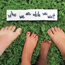 Who We Are While We Wait thumbnail