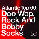Atlantic Top 60: Doo Wop, Rock And Bobby Socks thumbnail