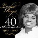 Lucha Reyes (1973 - 2013), 40 Años Sin Ti... thumbnail