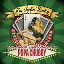 I'm Feelin' Lucky: The Blues According To Popa Chubby thumbnail