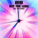 Not For Long (Single) (Explciit) thumbnail