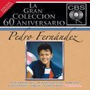 La Gran Coleccion Del 60 Aniversario CBS: Pedro Fernandez thumbnail