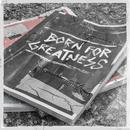 Born For Greatness (Single) thumbnail
