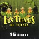 Los Tucanes De Tijuana: 15 Éxitos thumbnail