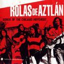 Rolas De Aztlan: Songs Of The Chicano Movement thumbnail