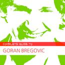 Complete Guide To Goran Bregovic thumbnail