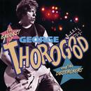 The Baddest Of George Thorogood And The Destroyers thumbnail
