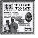 """""""Too Late, Too Late"""" Vol. 9 (C. 1922-1945) thumbnail"""