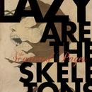 Lazy Are The Skeletons thumbnail
