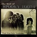 The Best Of Spooky Tooth: That Was Only Yesterday thumbnail