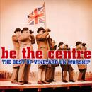 Be The Centre: The Best Of Vineyard UK Worship thumbnail