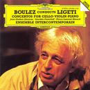 Boulez Conducts Ligeti: Concertos For Cello, Violin & Piano thumbnail