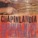Chapinlandia - Marimba Music Of Guatemala thumbnail