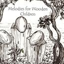Melodies For Wooden Children thumbnail