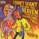 I Don't Want To Go To Heaven, As Long As They Have Vulcans In Hell (Explicit) thumbnail