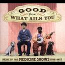 Good For What Ails You: Music Of The Medicine Shows (1926-1937) thumbnail