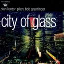 City Of Glass: Stan Kenton Plays Bob Graettinger thumbnail