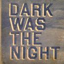 Dark Was The Night thumbnail