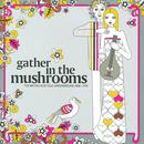 Gather In The Mushrooms thumbnail