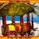 Don't Come Knockin' If The Tiki Hut's Rockin thumbnail