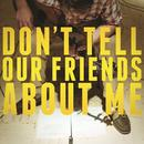 Don't Tell Our Friends About Me (Single) (Explicit) thumbnail