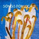 Songs For Luca 2 thumbnail