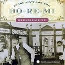 If You Ain't Got The Do-Re-Mi: Songs Of Rags And Riches thumbnail